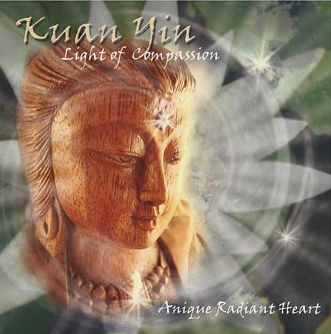 Kuan Yin - Light of Compassion CD by Anique Radiant Heart