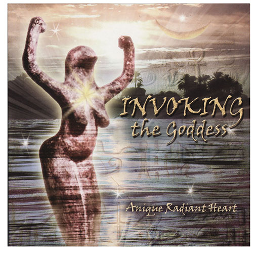 Invoking The Goddess CD by Anique Radiant Heart