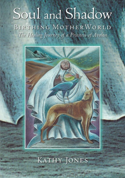 Latest book from Kathy Jones - Soul and Shadow Birthing Motherworld