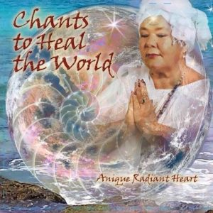 Songs on Chants to Heal the World CD by Anique Radiant Heart